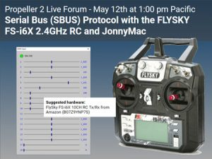 Propeller 2 Live Forum: Serial Bus (SBUS) Protocol with the FLYSKY FS-i6x R/C and JonnyMac