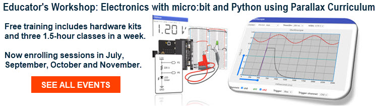 Educators Workshops Now Enrolling: Electronics with micro:bit and Python using Parallax Curriculum (button to events)